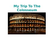 My Trip To The Colosseum   •