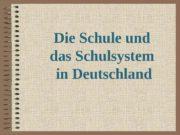 Die Schule und das Schulsystem in Deutschland