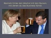 Niemals trinke den Alkohol mit den Russen,