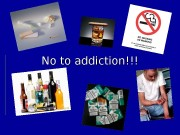 No to addiction!!!  About alcohol and smoking.