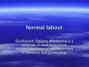 Normal labour Grinkevich Tatiana Miletievna is a candidate