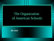 1 The Organization of American Schools  ED
