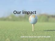 Презентация our impact
