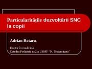 Particularităţile dezvoltării SNC la copii Adrian Rotaru ,