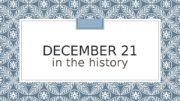 DECEMBER 21 in the history  There are