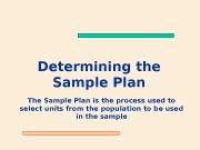 Determining the Sample Plan The Sample Plan is
