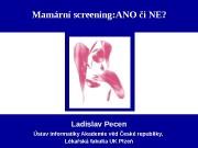 Mamární screening: ANO či NE? Ladislav Pecen Ústav