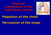 Percussion of the lungs Palpation of the chest