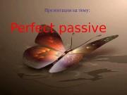 Презентация perfect passive