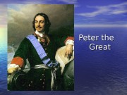 Peter the Great  Peter the First was