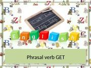 Phrasal verb GET http: //aida. ucoz. ru