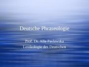 Deutsche Phraseologie Prof. Dr. Alla Paslawska Lexikologie des