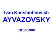 Ivan Konstantinovich AYVAZOVSKY 1817 -1900  Self-portrait