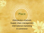 Place Distrubution channels Supply chain management International marketing