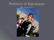 Portfolio of Rakhelson Evgeniy   I was