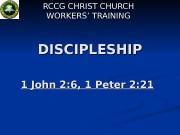 DISCIPLESHIP 1 John 2: 6, 1 Peter 2: