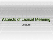 Aspects of Lexical Meaning Lecture  ASPECTS OF