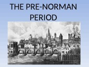 THE PRE-NORMAN PERIOD  The period following the