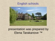 English schools presentation was prepared by Elena Tarakanove