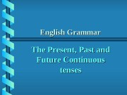 English Grammar The Present, Past and Future Continuous