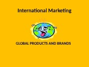 International Marketing GLOBAL PRODUCTS AND BRANDS  2