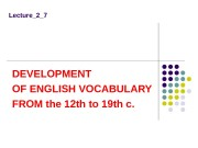 Lecture_2_7 DEVELOPMENT OF ENGLISH VOCABULARY FROM the 12