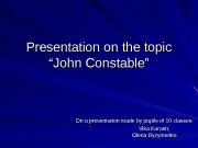 "Presentation on the topic ""John Constable"" On a"