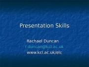 Presentation Skills Rachael Duncan r. duncan@kcl. ac. uk