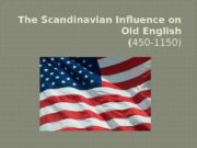 The Scandinavian Influence on OldEnglish ( 450 -1150)