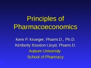 Principles of Pharmacoeconomics Kem P. Krueger, Pharm. D.