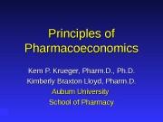 Principles of Pharmacoeconomics Kem P. Krueger, Pharm. D.
