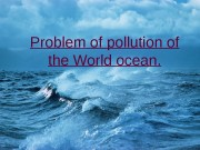 Problem of pollution of the World ocean.