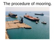 The procedure of mooring.  Any mooring operation