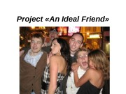 Project  « An Ideal Friend »