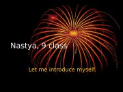 Nastya, 9 class Let me introduce myself.