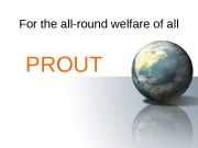 For the all-round welfare of all PROUT