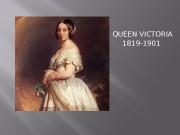 QUEEN VICTORIA 1819 -1901   Victoria was