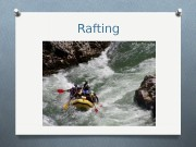 Rafting  What is rafting? ? Rafting is