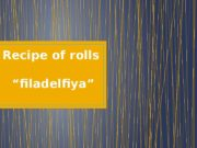 "Recipe of rolls   ""filadelfiya""  Rolls"