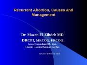 Recurrent Abortion, Causes and Management Dr. Mazen El-Zibdeh