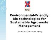 Environmental-Friendly Bio-technologies for Sustainable Agrowaste Management Ibrahim Che