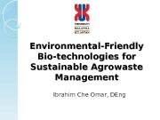 Environmental-Friendly Bio-technologies for Sustainable Agrowaste Management Ibrahim Che
