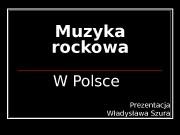 Muzyka rockowa W Polsce Pre zentacja Władysława Szura