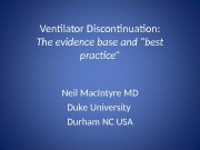 "Ventilator Discontinuation: The evidence base and ""best practice"""