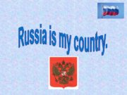 Russia is my country. It is the biggest