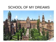 SCHOOL OF MY DREAMS   • Every