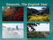 Seasons. The English Year  WINTER SPRING SUMMER