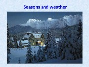 Seasons and weather  1. Everything is good