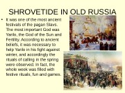 SHROVETIDE IN OLD RUSSIA  • It was