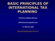 BASIC PRINCIPLES OF INTERNATIONAL TAX PLANNING Professor William